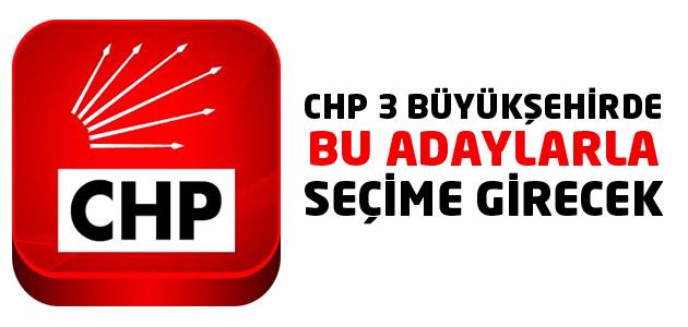 3 Büyükşehirde CHP adayları belli oldu!