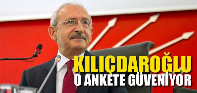 CHP Genel Başkanı Kemal Kılıçdaroğlu O ANKETE güveniyor