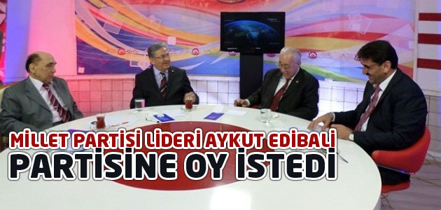 Millet Partisi Genel Başkanı Aykut Edibali partisine oy istedi!