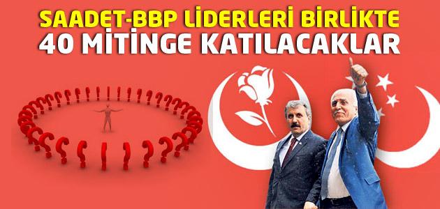 Saadet Partisi - BBP İttifakı 40 miting yapacak!