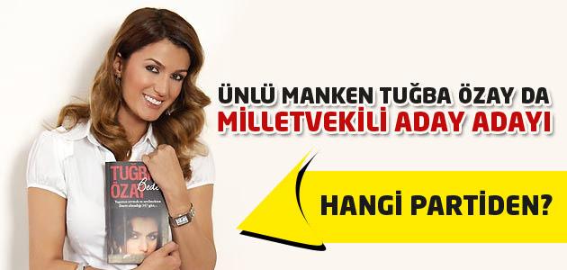 Ünlü Manken Tuğba Özay da milletvekili aday adayı oldu!