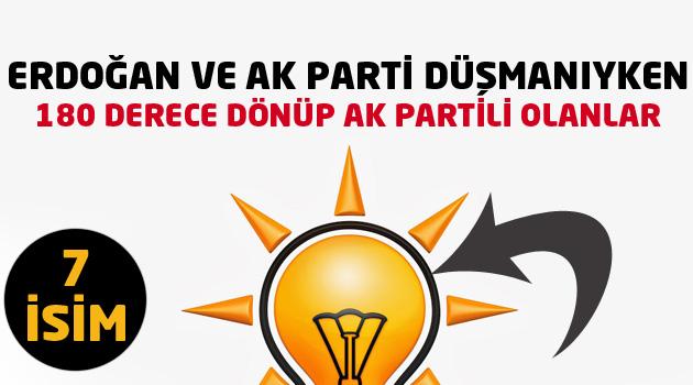 Önce AKP düşmanıyken, şimdi AKP savunucusu olanlar ya da AKPye geçmesi muhtemel isimler kimler? İşte 180 derece değişen siyasetçiler..