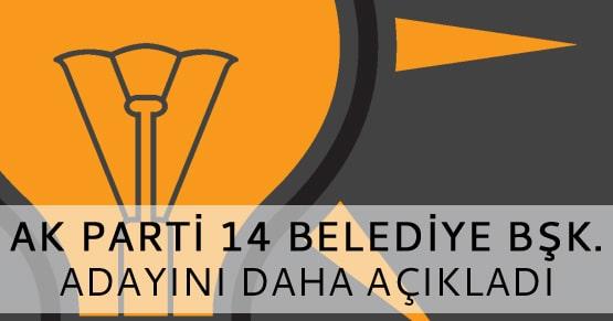 Ak Parti 14 belediye başkan adayını daha açıkladı