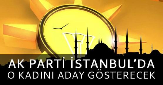 Ak Parti İstanbul Büyükşehir Belediye Başkan Adayı kadın olacak