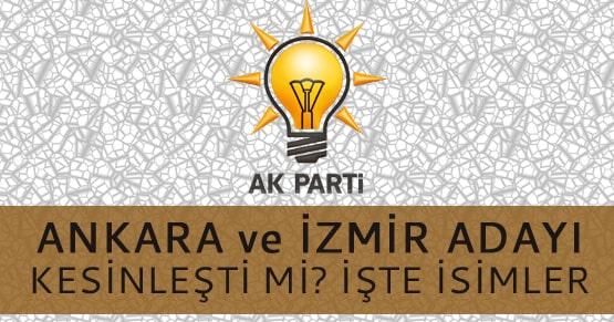 Ak Parti Ankara ve İzmir adayları bu isimler mi