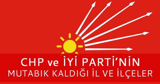 CHP ve İYİ Parti bu il ve ilçelerde anlaştı