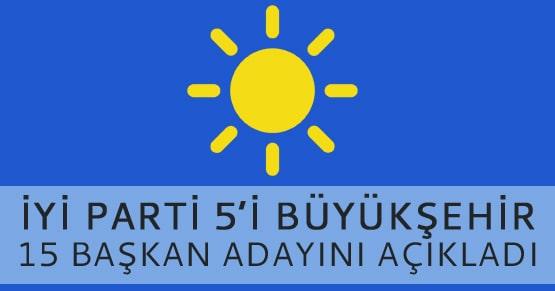 İYİ Parti 5 Büyükşehir ile toplam 15 belediye başkan adayını açıkladı