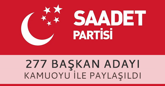 Saadet Partisi 277 başkan adayını belirledi