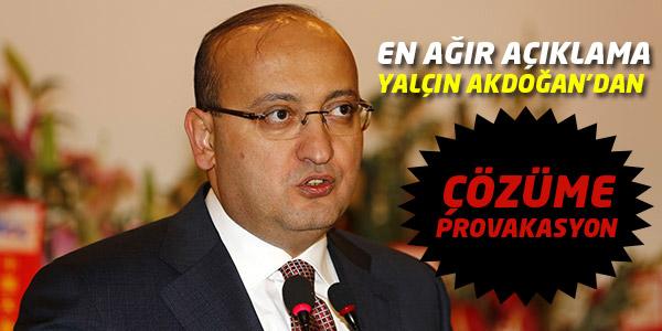 Başbakan Yardımcısı Akdoğan çok sert konuştu!
