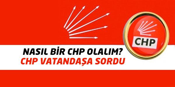 CHP vatandaşa sordu: Nasıl bir CHP olalım?