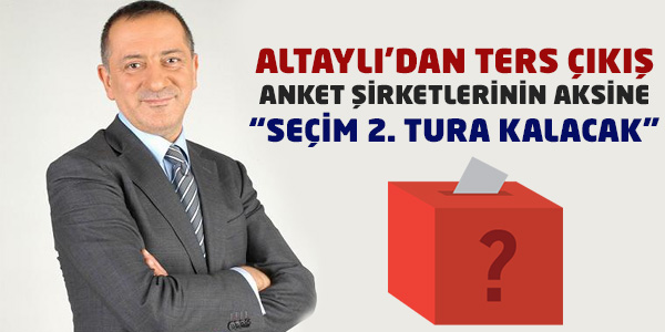Fatih Altaylı: Köşk Seçimi, 2. Tura Kalır!