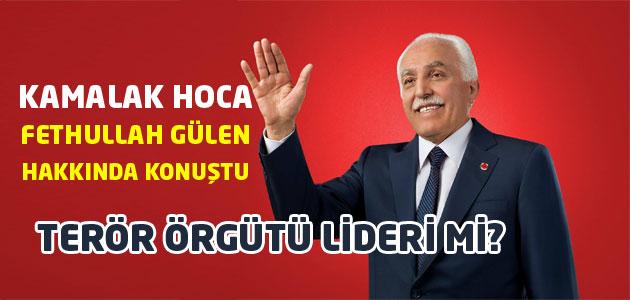 SP Genel Başkanı Mustafa Kamalak, Gülen hakkında konuştu