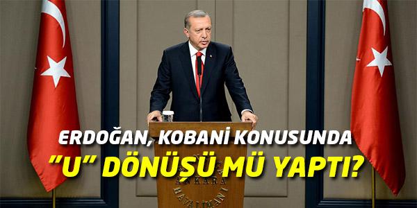 Kobani konusunda Erdoğan, U dönüşü mü yaptı?