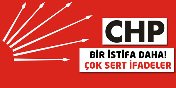 CHP İstifalarla sarsıldı (İstifa etmez denilen isim de istifa etti)