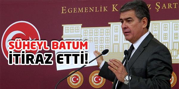 CHPli Süheyl Batum İtiraz Etti!