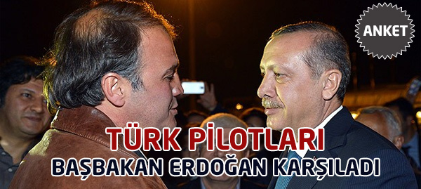 Başbakan Erdoağan Pilotları Havalimanında Karşıladı!
