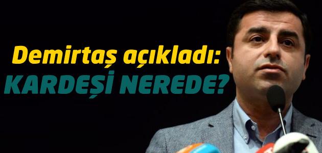 HDP Eşbaşkanı Selahattin Demirtaş kardeşinin nerede olduğunu açıkladı!