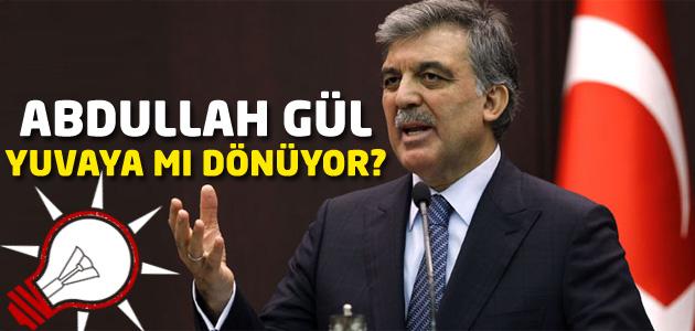 Abdullah Gül yuvaya mı dönüyor?