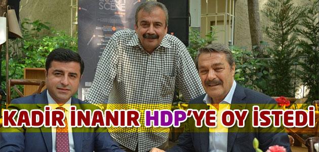 Kadir İnanır HDP için oy istedi!