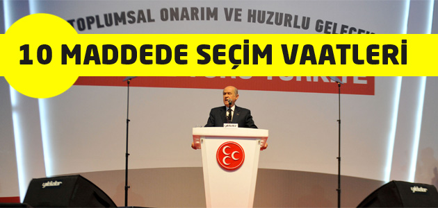 10 Maddede MHP Seçim Vaatleri